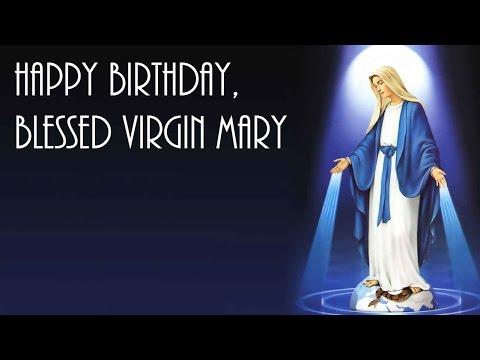 Happy Birthday Virgin Mary Hd Youtube