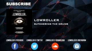 Lowroller - Butchering The Drums (Official Full HQ)