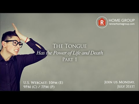 Home Group - The Tongue Has the Power of Life and Death!  Part 1, July 31, 2017