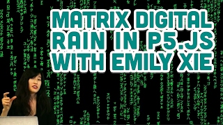 Guest Tutorial #4: Matrix Digital Rain in p5.js with Emily Xie