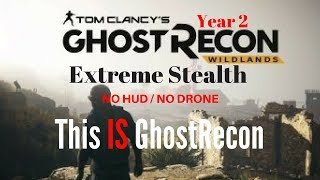 Ghost Recon Wildlands - Extreme Stealth Tactics - Extreme Difficulty (solo)