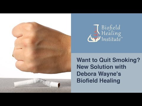 Want to Quit Smoking? New Solution with Debora Wayne's Biofield Healing