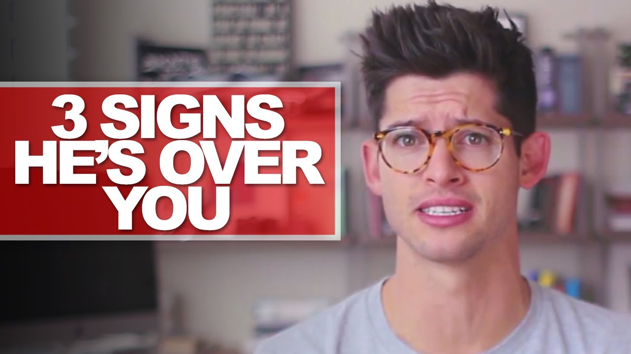 Signs he is over you