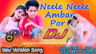 New Version 💖 Neele Neele Ambar Par Dj Remix Song 💖 Love Song 💕 DJ Rajkumar Remix