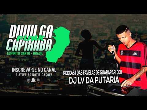 PODCAST DAS FAVELAS DE GUARAPARI OO1 [DJ LV DA PUTARIA] DIVULGA FUNK CAPIXABA - 2017 ©