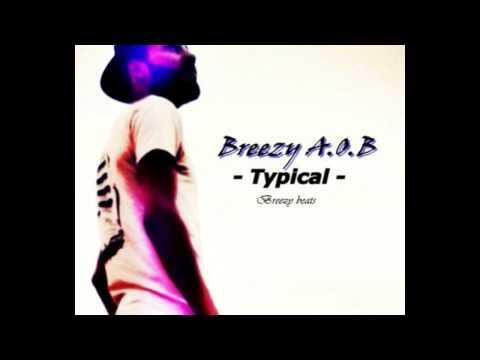 Breezy A.O.B - Typical ( Prod. Breezy A.O.B )