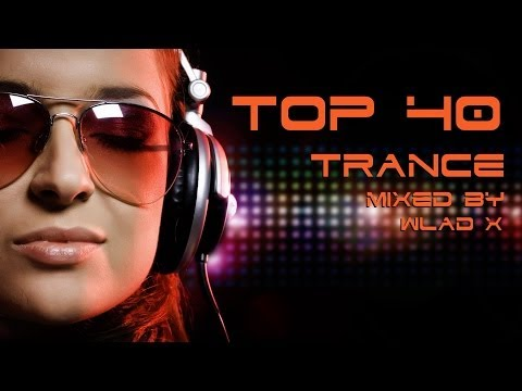 ♫ TOP 40 TRANCE – BEST SONGS EVER (HQ) 2014