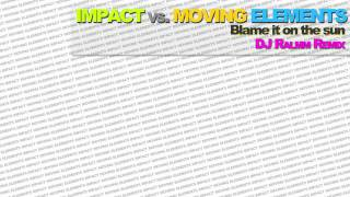 Impact vs. Moving Elements - Blame It On The Sun (DJ Ralmm Remix)