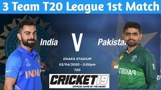Live 3 Team T20 League  : INDIA Vs PAKISTAN 1st T20 Match   Opncricket
