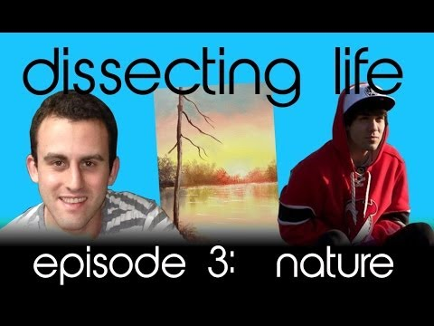 Dissecting Life Episode #3: Go To Nature