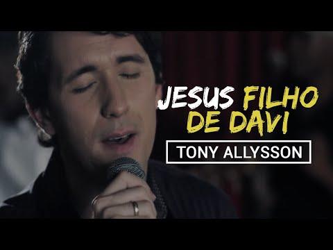 JESUS FILHO DE DAVI - TONY ALLYSSON [CLIPE OFICIAL]