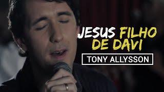 JESUS FILHO DE DAVI - TONY ALLYSSON [CLIPE OFICIAL] thumbnail