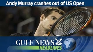 Andy Murray crashes out of US Open - GN Headlines