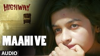 A.R Rahman Maahi Ve Full Song (Audio) Highway , Alia Bhatt, Randeep Hooda , Imtiaz Ali