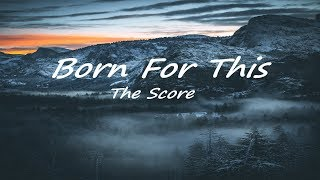 The Score - Born For This (Lyrics)