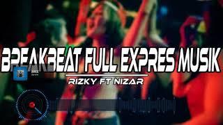 DJ EXPRES - BRAKBEAT BDG DJ EXPRES MUSIK - BREAKBEAT BB FULL AYE AYE - RIZKY FT NIZAR