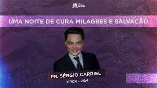 Uma Noite de Cura Milagres e Salvação - Pr. Sérgio Carriel   14/08
