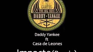 Daddy Yankee ft. Casa de Leones - El Impacto (Remix)