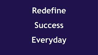Redefine Success Everyday