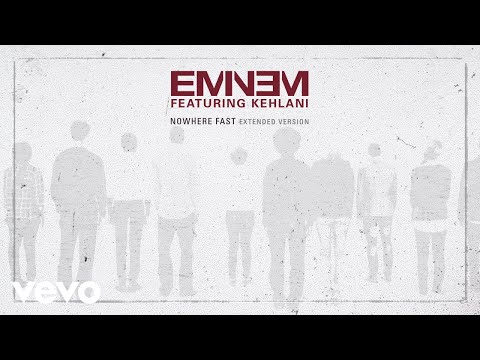 Eminem - Nowhere Fast (Extended Version) [Audio] ft. Kehlani
