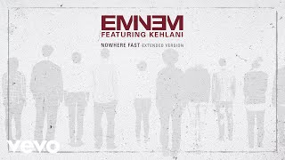 Eminem - Nowhere Fast (Extended Version) [Audio] ft. Kehlani thumbnail