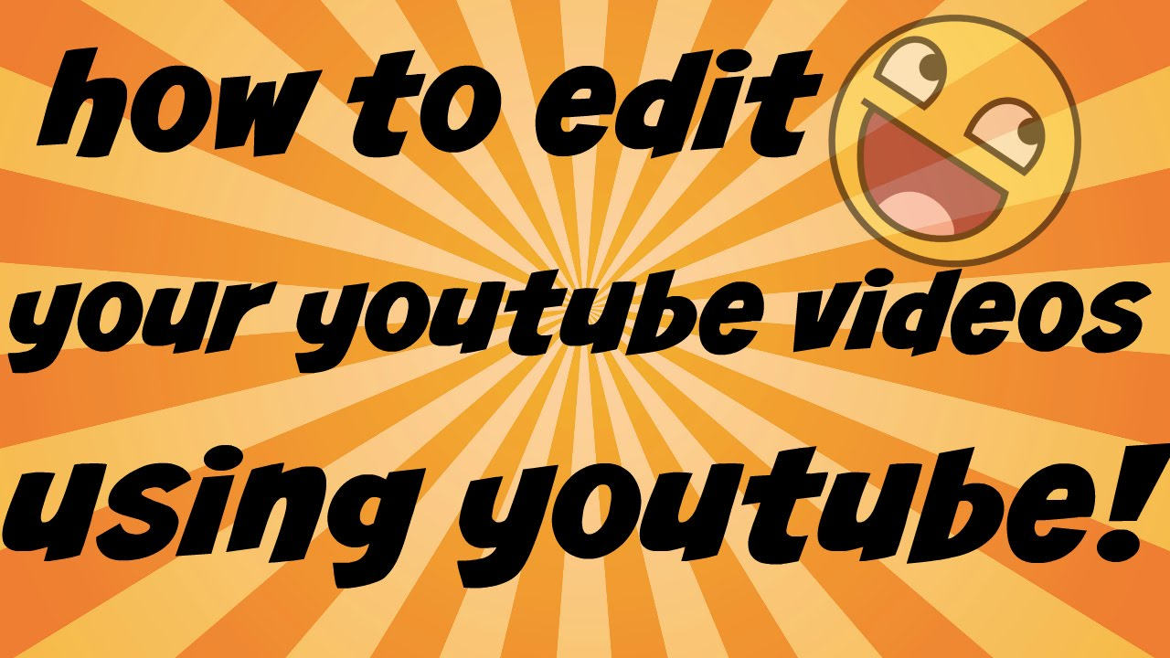 How To Edit Your Youtube Videos Using Youtube