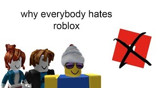 why everyone hates roblox