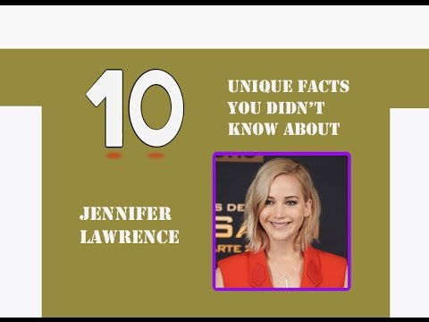 10 UNIQUE FACTS YOU DIDN'T KNOW ABOUT JENNIFER LAWRENCE