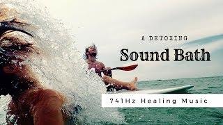 741Hz ❯ DETOX SOUNDBATH ❯ Cleanses All the Negativity Out