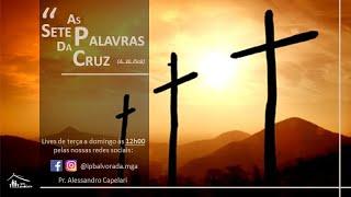As Sete Palavras da Cruz - ANGÚSTIA (Mateus 27:46) e SOFRIMENTO (João 19:28) - Live 4
