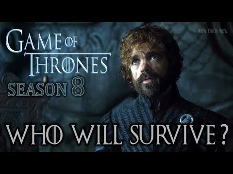Game of Thrones - Who will survive? Season 8 Predictions