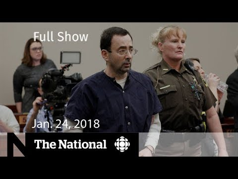 The National for January 24, 2018 - Larry Nassar, Canada Trade, Canada Post