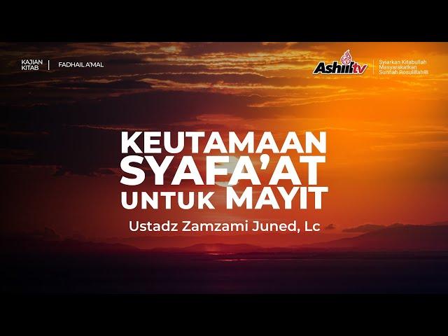 🔴 [LIVE] Keutamaan Syafa'at Untuk Mayit - Ustadz Zamzami Juned, Lc حفظه الله