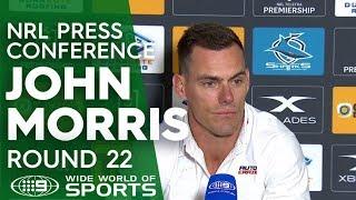 NRL Press Conference: John Morris - Round 22 | NRL on Nine