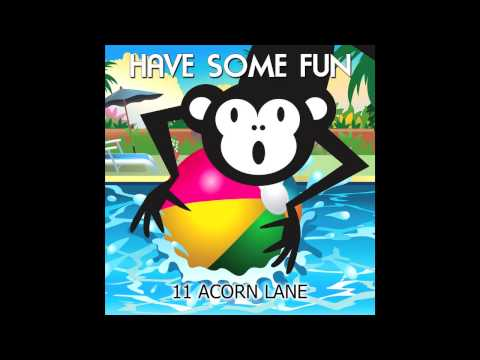 Have Some Fun by 11 Acorn Lane (as featured in Jersey Shore & Dance Moms) audio only