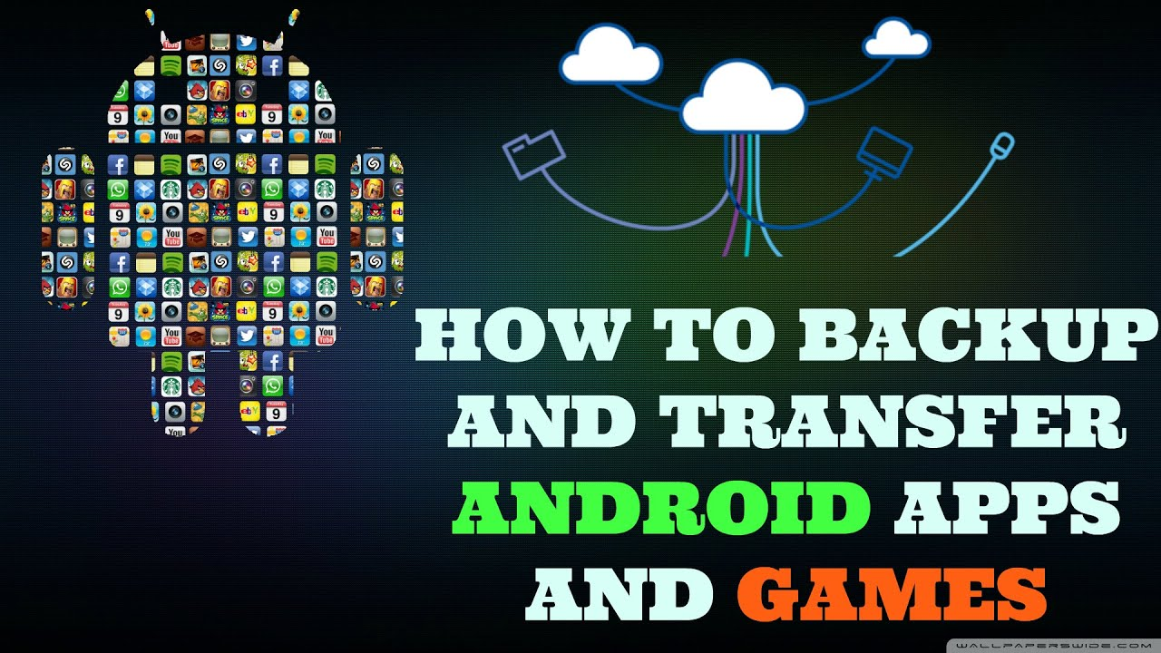 how to backup restore and transfer android apps games and contacts to a new phone without root youtube
