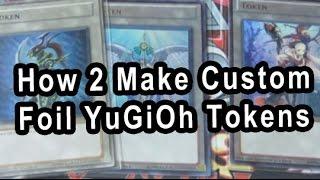 How 2 Make Custom Foil YuGiOh Tokens