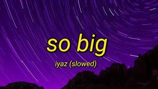 Download lagu So Big - Iyaz | Tiktok Song Slowed (Lyrics Video)