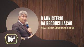 O Ministério da Reconciliação | Baú IPP | Rev. Hernandes Dias Lopes | IPP TV