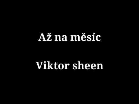 Viktor Sheen - Až Na Měsíc (Text)