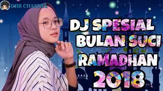 LAGU DJ SEPECIAL BULAN SUCI RAMADHAN 2018