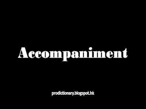 How to Pronounce Accompaniment Pro - Dictionary