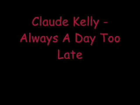 Claude Kelly Always A Day Too Late