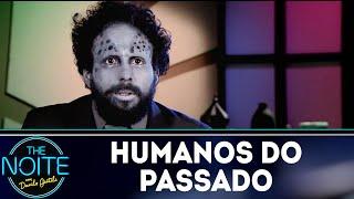 Humanos do passado | The Noite (03/12/18)