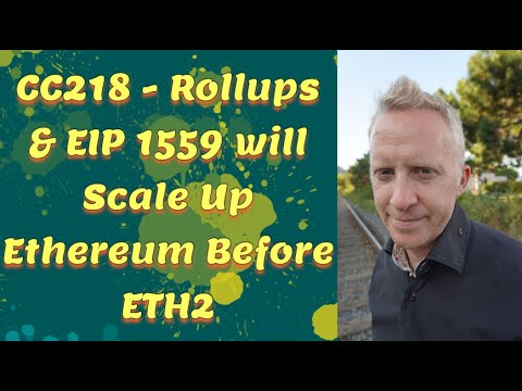 CC218 - Rollups 100x & EIP 1559 will Scale Up Ethereum Before ETH2