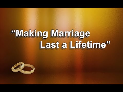 Making Marriage Last A Lifetime