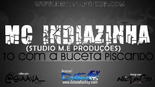 MC INDIAZINHA - TO COM A BUCETA PISCANDO ♪ ' { STUDIO M.E PROD. } ' DETONA FUNK