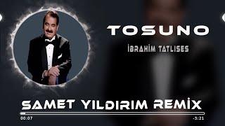 Ibrahim Tatlıses - Tosuno ( Samet Yıldırım Remix ) Resimi