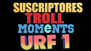 URF 1 | SUSCRIPTORES TROLL MOMENTS (League of Legends)