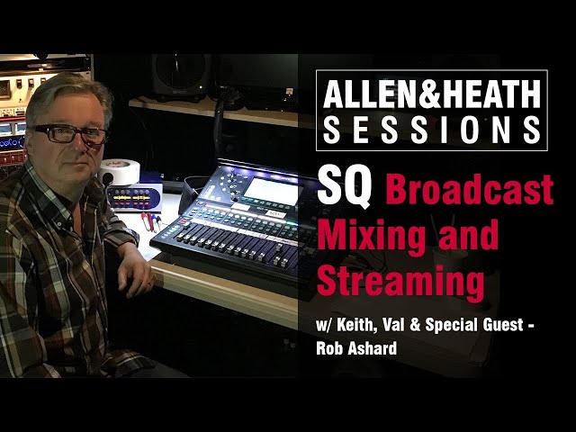 A&H Sessions - Rob Ashard, Broadcast mixing and streaming